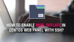 How-To-Enable-Mod-deflate-In-CentOS-Web-Panel-with-SSH
