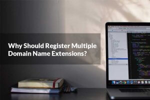 Why-Should-Register-Multiple-Domain-Name-Extensions