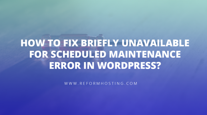 How-to-Fix-Briefly-Unavailable-for-Scheduled-Maintenance-Error-in-WordPress